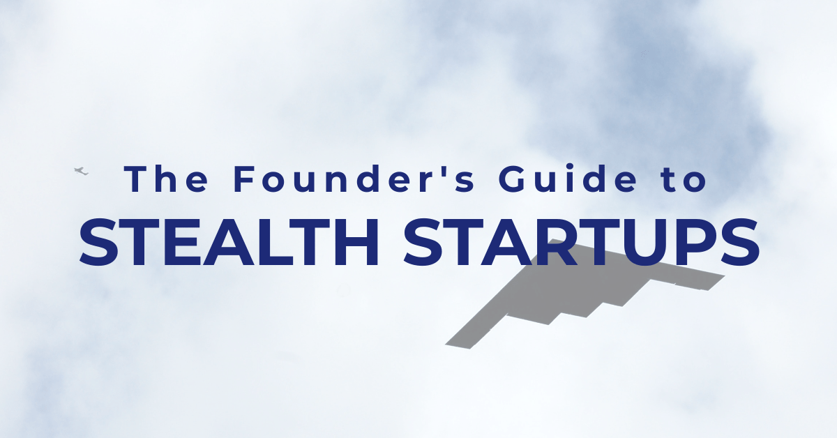 The Founder's Guide to Stealth Startups